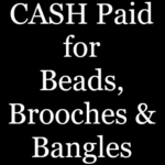 Cash Paid for Beads, Brooches & Bangles