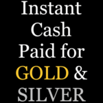 Instant Cash Paid for GOLD & SILVER