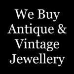 We buy Antique & Vintage Jewellery